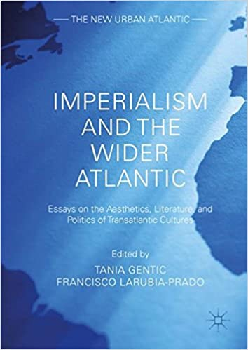 com imperialism and the wider atlantic essays on the  imperialism and the wider atlantic essays on the aesthetics literature and politics of transatlantic cultures the new urban atlantic 1st ed