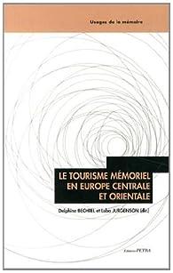 Le tourisme mémoriel en Europe centrale et orientale par Delphine Bechtel