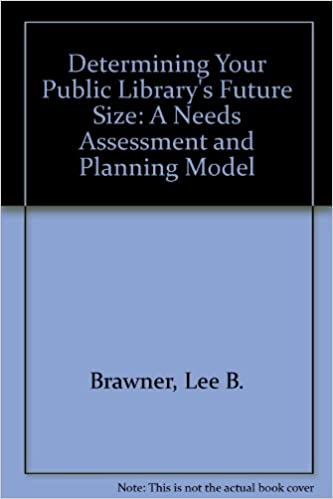 A Needs Assessment and Planning Model Determining Your Public Librarys Future Size