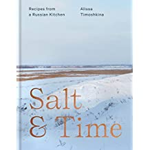Salt & Time: Recipes from a Modern Russian Kitchen