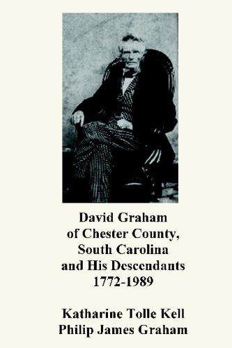 Read Online David Graham of Chester County, South Carolina and His Descendants 1772-1989 PDF