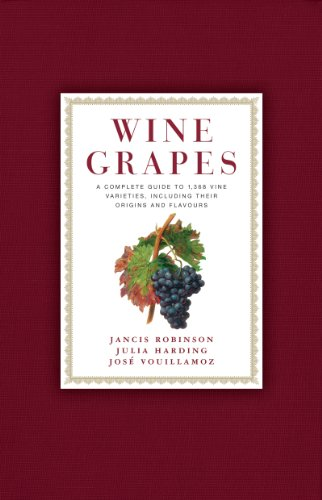 Wine Grapes: A Complete Guide to 1,368 Vine Varieties, Including Their Origins and Flavours by Jancis Robinson, Julia Harding, Jose Vouillamoz