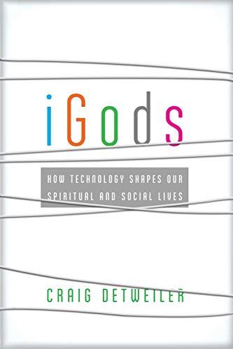 iGods: How Technology Shapes Our Spiritual And Social Lives