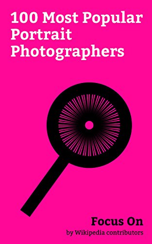 Focus On: 100 Most Popular Portrait Photographers: Andy Warhol, Antony Armstrong-Jones, 1st Earl of Snowdon, Bryan Adams, Linda McCartney, Annie Leibovitz, ... Man Ray, Diane Arbus, etc. (English Edition)
