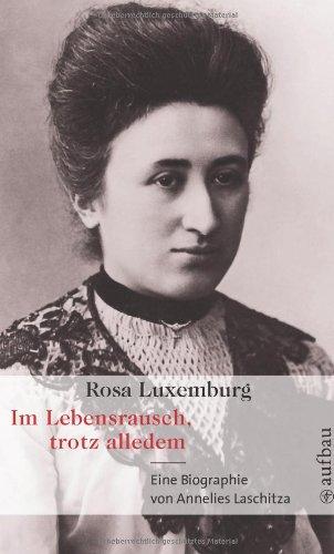 Rosa Luxemburg. Im Lebensrausch, trotz alledem: Eine Biographie