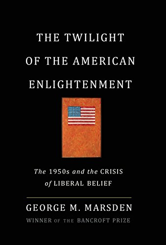 The Twilight of the American Enlightenment: The 1950s and the Crisis of Liberal Belief
