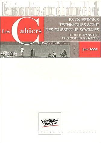 Livres Les Cahiers de Profession Banlieue, Juin 2004 : Les questions techniques sont des questions sociales : Foncier, transport, copropriétés dégradées pdf, epub ebook