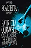 Front cover for the book A Second Scarpetta Omnibus: Cruel and Unusual, The Body Farm, From Potter's Field by Patricia Cornwell