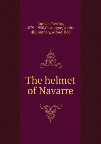 The Helmet of Navarre by Bertha Runkle
