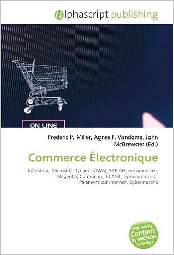 Téléchargement Commerce Électronique: Intershop, Microsoft Dynamics NAV, SAP AG, osCommerce, Magento, Commerce, EbXML, Eprocurement,  Paiement sur Internet, Cybermarché pdf, epub ebook