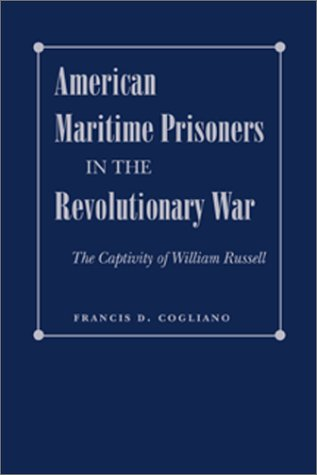 American Maritime Prisoners in the Revolutionary War: The Captivity of William Russell