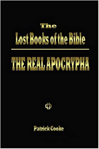 The lost books of the bible the real apocrypha patrick cooke the lost books of the bible the real apocrypha patrick cooke 9780972434706 amazon books fandeluxe