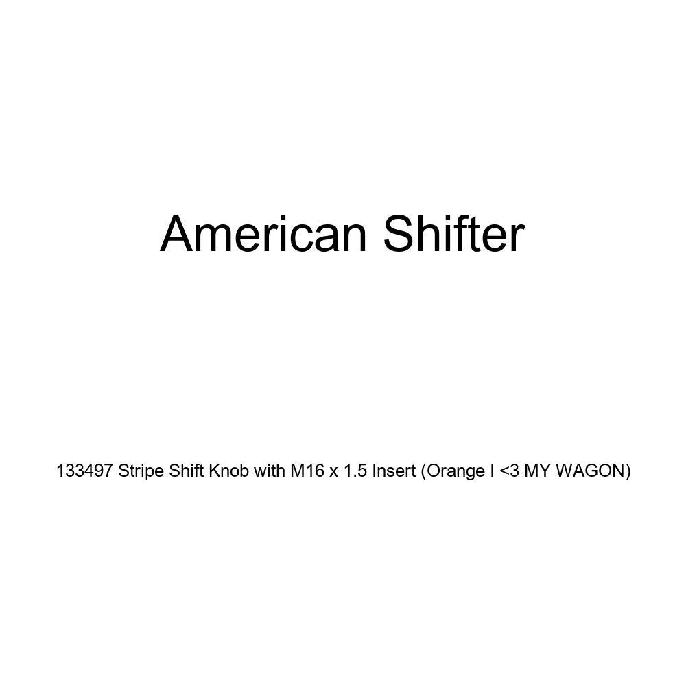 Orange I 3 My Wagon American Shifter 133497 Stripe Shift Knob with M16 x 1.5 Insert
