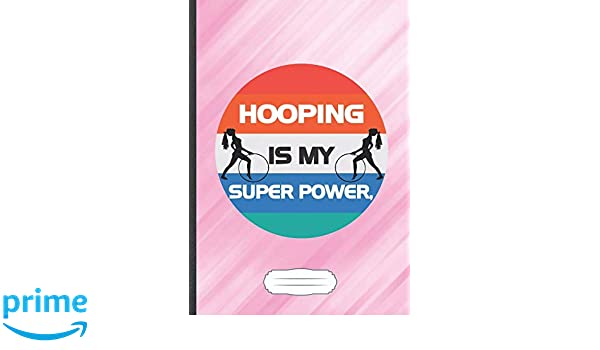 Hooping Is My Super Power: Funny Hula Hoop Lined Notebook Journal ...