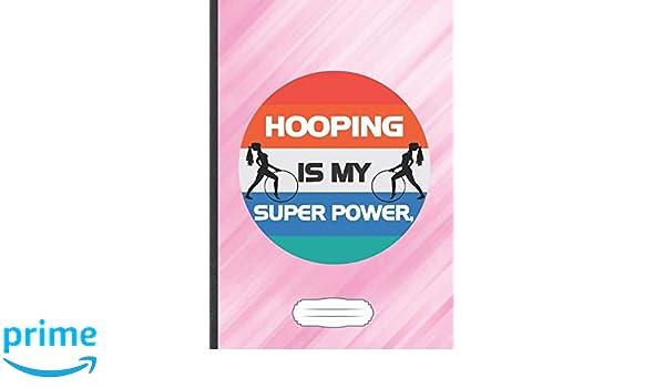 Hooping Is My Super Power: Funny Hula Hoop Lined Notebook Journal ...