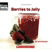 Berries to Jelly (Welcome Books: How Things Are Made (Paperback))