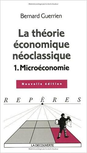 Amazon Fr La Theorie Economique Neo Classique Tome 1 Microeconomie Guerrien Bernard Livres