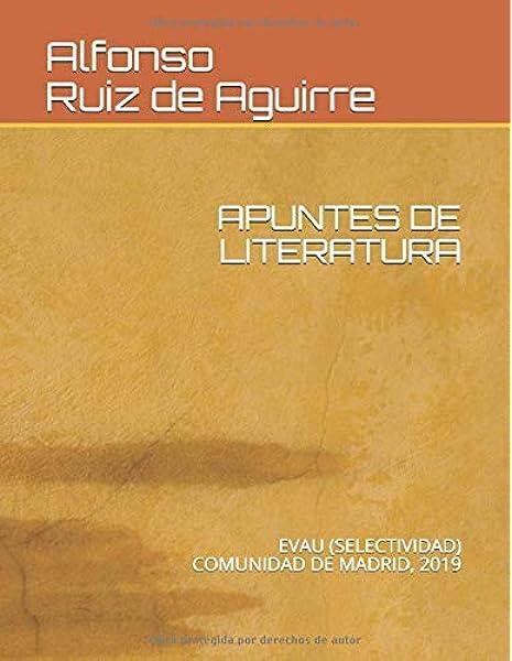 APUNTES DE LITERATURA: EVAU SELECTIVIDAD COMUNIDAD DE MADRID, 2019: Amazon.es: Ruiz de Aguirre, Alfonso: Libros