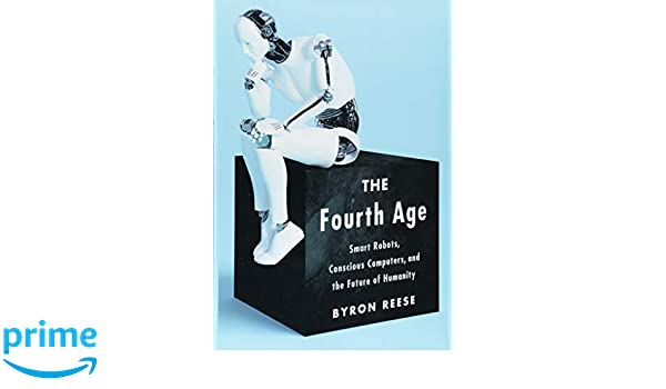 The Fourth Age: Smart Robots, Conscious Computers, and the Future of Humanity: Amazon.es: Byron Reese: Libros en idiomas extranjeros