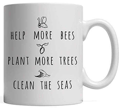 - Help More Bees Plant More Trees Clean The Seas Mug | Bee Lover Gift, Save the Bees, Save the Earth, Gift Mug for a Hippie, Beekeeper, or Environmentalist - Global Warming Scientists Gift