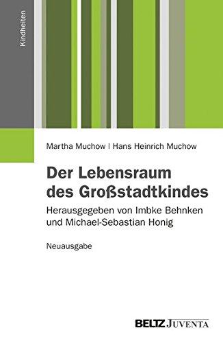 Der Lebensraum des Großstadtkindes. Neuausgabe: Herausgegeben von Imbke Behnken und Michael-Sebastian Honig (Kindheiten)