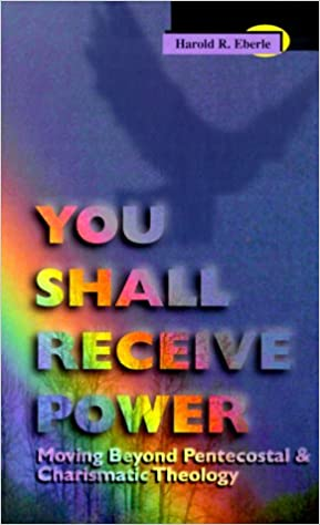 You Shall Receive Power: Moving Beyond Pentecostal and Charismatic Theology