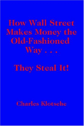 How Wall Street Makes Money the Old-Fashioned Way . . . They Steal It!