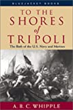 Book cover for To the Shores of Tripoli: The Birth of the U.S. Navy and Marines