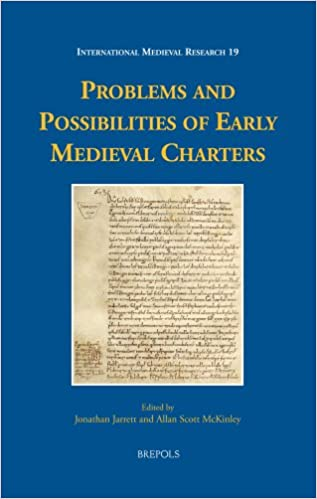 Problems and Possibilities of Early Medieval Charters (International Medieval Research)