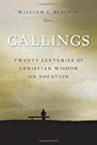 Callings: Twenty Centuries of Christian Wisdom on Vocation