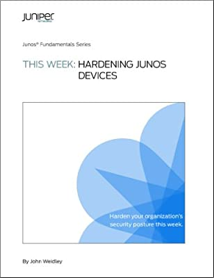 This Week: Hardening Junos Devices: John Weidley: 9781936779406