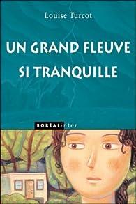 Un Grand Fleuve Si Tranquille par Louise Turcot