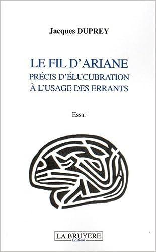 Lire Le fil d'Ariane : Précis d'élucubration à l'usage des errants pdf