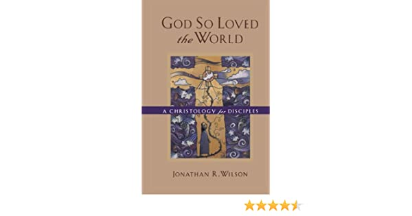 God So Loved the World: A Christology for Disciples