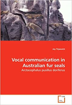 Vocal communication in Australian fur seals: Arctocephalus pusillus doriferus