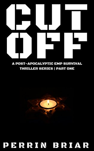 Cut Off: Part One: A Post-Apocalyptic EMP Survival Thriller Series by [Briar, Perrin]