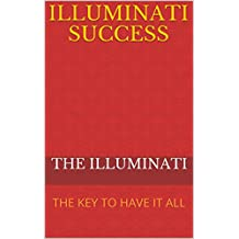ILLUMINATI SUCCESS: THE KEY TO HAVE IT ALL (serie number 1 Book 6)