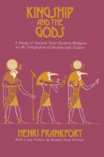 Kingship and the Gods: A Study of Ancient Near Eastern Religion as the Integration of Society and Nature (Oriental Institute Essays)