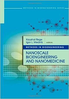 Methods in Bioengineering: Nanoscale Bioengineering and Nanomedicine (Artech House Methods in Bioengineering Series)