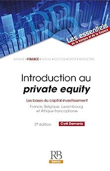 Introduction au private equity : les bases du capital-investissement - 5e édition (Les essentiels de la banque et de la finance) (French Edition)