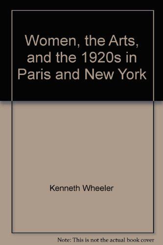Women, the Arts, and the 1920s in Paris and New York