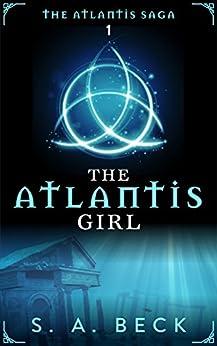 The Atlantis Girl (The Atlantis Saga Book 1) by [Beck, S.A.]