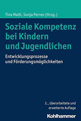 Soziale Kompetenz bei Kindern und Jugendlichen: Entwicklungsprozesse und Förderungsmöglichkeiten Taschenbuch – 28. Oktober 2015 Tina Malti Sonja Perren Kohlhammer W. GmbH