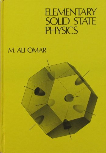 Elementary Solid State Physics: Principles and Applications (Addison-Wesley series in solid state sciences) by M. Ali. Omar