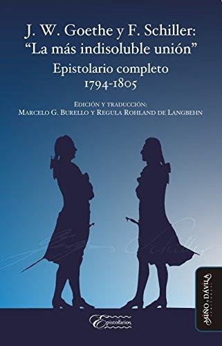 """J. W. Goethe y F. Schiller: """"La más indisoluble unión"""": Epistolario completo 1794-1805 (Spanish Edition)"""