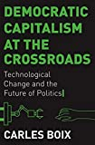 img - for Democratic Capitalism at the Crossroads: Technological Change and the Future of Politics book / textbook / text book