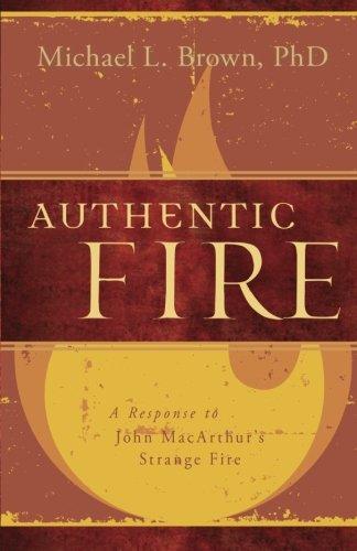 Authentic Fire: A Response to John MacArthur's Strange Fire