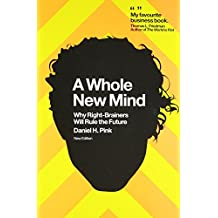 A Whole New Mind Why Right Brainers Will Rule The Future By Daniel H