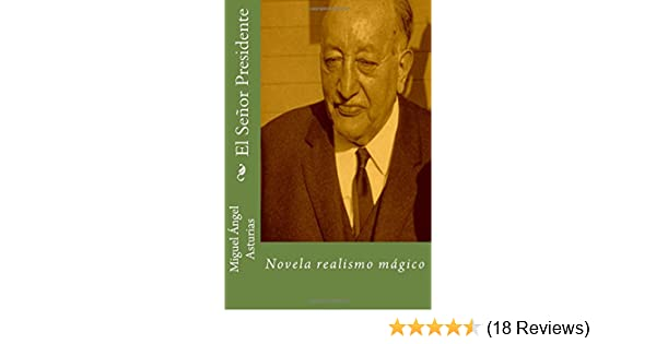 Amazon.com: El Senor Presidente (Spanish Edition) (9781515056287): Miguel Angel Asturias, Martin Hernandez B.: Books
