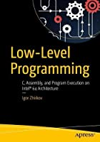 Low-Level Programming: C, Assembly, and Program Execution on Intel® 64 Architecture Front Cover